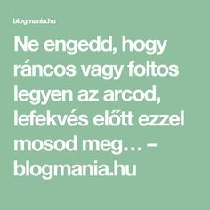Ne engedd, hogy ráncos vagy foltos legyen az arcod, lefekvés előtt ezzel mosod meg… – blogmania.hu Health 2020, Health And Beauty, Healthy Life, Health Fitness, Therapy, Hair Beauty, Math Equations, Sport, Diy
