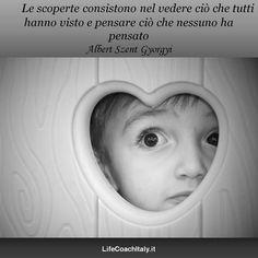 Le scoperte consistono nel vedere ciò che tutti hanno visto e nel pensare ciò che nessuno ha pensato. Albert Szent-Gyorgyi