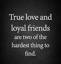 love quotes – True love and loyal friends are hardest thing to find - love images