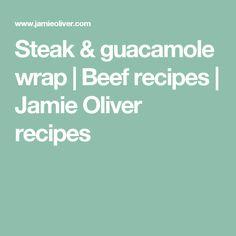 Steak & guacamole wrap   Beef recipes   Jamie Oliver recipes