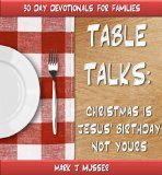 Free Kindle Book -  [Parenting & Relationships][Free] TABLE TALKS: Christmas is Jesus' Birthday Not Yours (30 Day Devotionals for Families) Check more at http://www.free-kindle-books-4u.com/parenting-relationshipsfree-table-talks-christmas-is-jesus-birthday-not-yours-30-day-devotionals-for-families/
