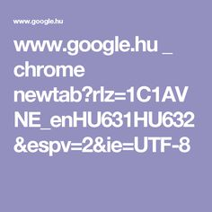 www.google.hu _ chrome newtab?rlz=1C1AVNE_enHU631HU632&espv=2&ie=UTF-8