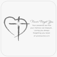 Never Forget You - Your presence we miss, your memory we treasure, loving you always, forgetting you never. | all-greatquotes.com #NeverForgetYou #Grief #Poem