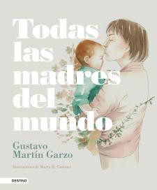 Todas Las Madres Del Mundo Gustavo Martín Garzo Dia De Las Madres Libros Novelas Romanticas Libros