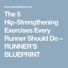 The 5 Hip-Strengthening Exercises Every Runner Should Do – RUNNER'S BLUEPRINT