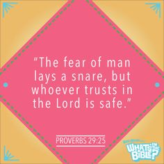 """Proverbs 29:25 - Verse of the Day 7/11/14 - Whats in the Bible """"The fear of man lays a snare, but whoever trusts in the Lord is safe."""""""