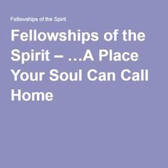 Fellowships of the Spirit – …A Place Your Soul Can Call Home