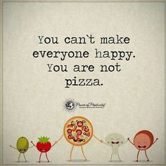 You can't make everyone happy. You are not pizza. Funny branding joke: ideal client, target market, ideal customer, target audience