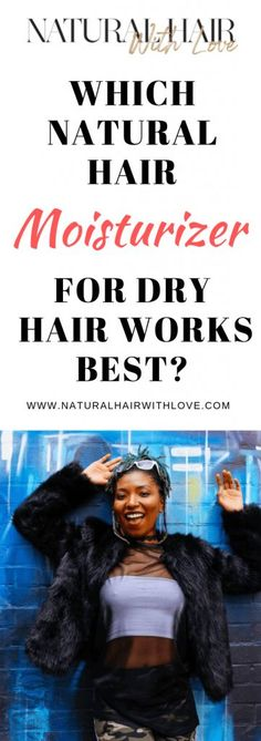 Which Natural Hair Moisturizer For Dry Hair Works Best? #naturalhair  Natural Hair Style | Natural Hair | Natural Hair Care | Natural Hair Tips | Natural Hair Protective Styles | Styling Natural Hair | Natural Curly Hair | Low Porosity Natural Hair | Natural Hair | Natural Hair Care | Natural Hair Products | Healthy Hair | Moisturized Hair | Pretty Natural Hair | Hair Natural | Natural Hair Ideas | How To Moisturize Natural Hair | Just Natural Hair Coiling Natural Hair, Natural Hair Types, Dyed Natural Hair, Natural Hair Regimen, Natural Hair Growth, Natural Hair Treatments, Natural Hair Moisturizer, Hair Milk, Natural Hair Transitioning