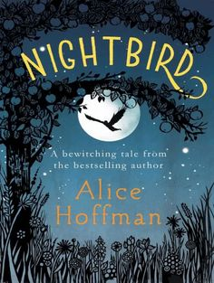 Nightbird by Alice Hoffman – her first novel for readers of this age. Her adult… Nightbird by Alice Hoffman – her first novel for readers of this age. Her adult novels are enchanting! I Love Books, New Books, Good Books, Books To Read, Alice Hoffman Books, First Novel, Book Nerd, Book Recommendations, Book Lists