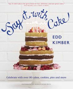 Say It With Cake: Celebrate with Over 80 Cakes, Puddings, Pies and More from the Original Boy Who Bakes - Winner of Great British Bake Off by Edd Kimber Great British Bake Off, Edd Kimber, Roulade Recipe, Key Lime Cake, English Scones, Blackberry Cake, Tiramisu Cake, Flourless Chocolate, Dream Cake