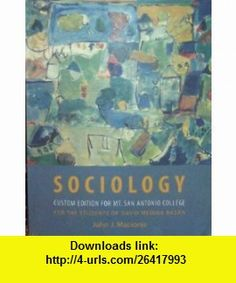 Sociology (Custom Edition for Mt. San Antonio College (for the Students of David Medina Bazan)) (9780536861177) John J. Macionis , ISBN-10: 053686117X  , ISBN-13: 978-0536861177 ,  , tutorials , pdf , ebook , torrent , downloads , rapidshare , filesonic , hotfile , megaupload , fileserve