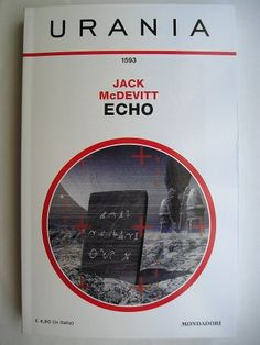 """Il romanzo """"Echo"""" (""""Echo"""") di Jack McDevitt è stato pubblicato per la prima volta nel 2010. Fa parte della serie di Alex Benedict. In Italia è stato pubblicato da Mondadori nel n. 1593 di """"Urania"""" nella traduzione di Stefano Di Marino. Immagine di copertina di Franco Brambilla."""