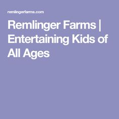 Remlinger Farms | Entertaining Kids of All Ages