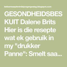 """GESONDHEIDSBESKUIT Dalene Brits  Hier is die resepte wat ek gebruik in my """"drukker Panne"""":  Smelt saam:  500g Margarien  300g(1¾ k) ..."""