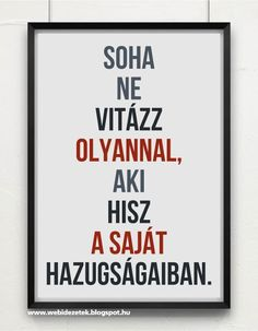 Soha ne vitázz olyannal, aki hisz a saját hazugságaiban Depression Quotes, Positive Life, Sarcasm, Karma, Iphone Wallpaper, Texts, Psychology, Lyrics, Life Quotes