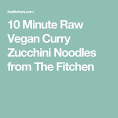 10 Minute Raw Vegan Curry Zucchini Noodles from The Fitchen