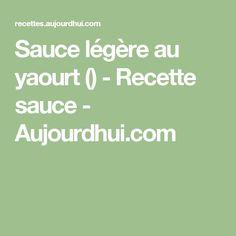 Sauce légère au yaourt  () - Recette sauce - Aujourdhui.com