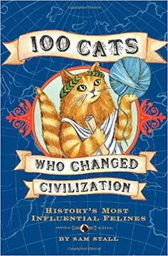100 Cats Who Changed Civilization: History's Most Influential Felines: Sam Stall: 9781594741630: Amazon.com: Books