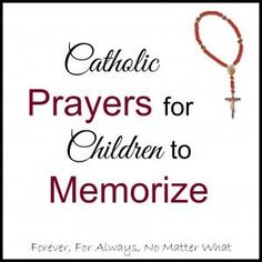 Catholic Prayers for Children to Memorize (scheduled via http://www.tailwindapp.com?utm_source=pinterest&utm_medium=twpin&utm_content=post78500597&utm_campaign=scheduler_attribution)