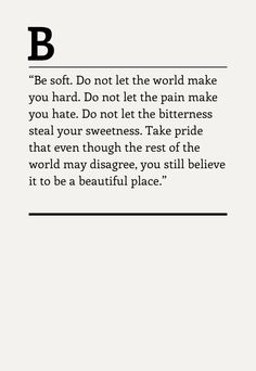 Do not let the pain make you hate. Do not let the bitterness steal your sweetness. This made me smile =)