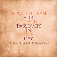 Out of the Ortho Box: How to Clean for Pesach (Passover) in One Day