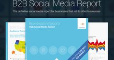 Benefits of Social Media Tool Brandwatch and Their B2B Social Media Report