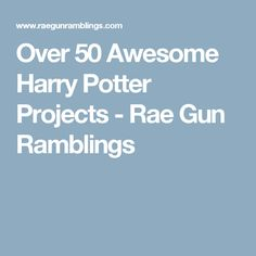 Over 50 Awesome Harry Potter Projects - Rae Gun Ramblings
