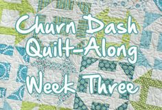 Churn Dash Quilt Along Part Three
