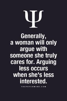 This is so true for me. If I get mad or argue with you it means I love you and you have a very special place in my heart. ;)