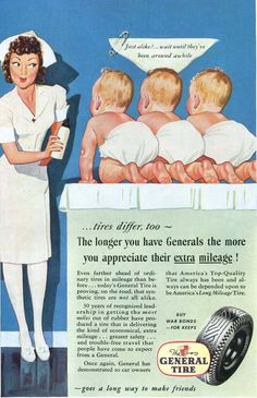 "Buy War Bonds - goes a long way to make friends."" ~ WWII General Tire Ad featuring a nurse and triplets. Vintage Advertisements, Vintage Ads, Vintage Prints, Vintage Nurse, Vintage Soul, General Tire, Third Baby, Magazine Ads, Old Ads"