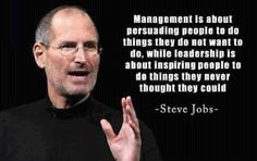 #Management is about persuading people to do things they do not want to do, while #leadership is about #inspiring people to do things they never thought they could. - Steve Jobs