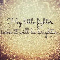 Hey little fighter, soon it will be brighter Hair Quotes, Me Quotes, Qoutes, Proud Of You Quotes Daughter, I Dont Care Quotes, Fighter Quotes, Bright Quotes, Inspirational Quotes About Strength, Power Of Positivity