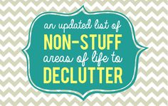 a constantly updated list of non-stuff areas of your life to declutter, with short simple tips. via @Ann Flanigan Flanigan Flanigan Flanigan Marie // white house black shutters