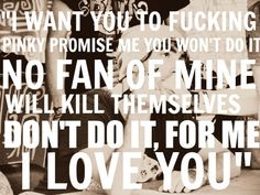 I love every single one of you, please don't kill yourselves. I care and I will listen if you need to talk. I promise.