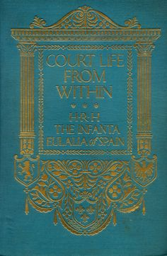 'Court life from within' by H.R.H. the Infanta Eulalia of Spain. Dodd, Mead; New York, 1915