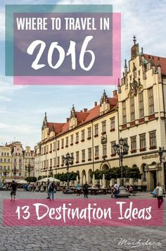 WIth 2015 coming to a close, I've already begun daydreaming about where to travel in 2016. Check out my top picks