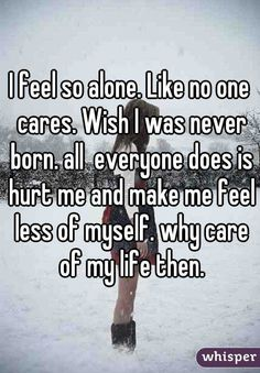 Like no one cares. Wish I was never born. why care of my life then. Loner Quotes, Sorry Quotes, Hurt Quotes, Sad Quotes, Alone Girl Quotes, Qoutes, I Feel Alone, Feeling Alone, Im All Alone