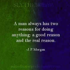 SLYTHERCLAW - A man always has two reasons for doing anything: a good reason and the real reason. -J. P. Morgan - Mixed House Pride | Slytherclaw