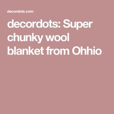 decordots: Super chunky wool blanket from Ohhio