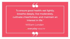 """To ensure good health, eat lightly, breathe deeply, live moderately, cultivate cheerfulness, and maintain an interest in life."" - William London #QuoteoftheDay #motivationalquotes #inspirationalquotes #healthyliving #everydayhealth 