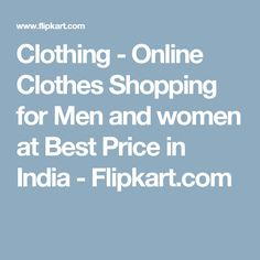 Clothing - Online Clothes Shopping for Men and women at Best Price in India - Flipkart.com