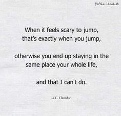 when it feels scary....jump
