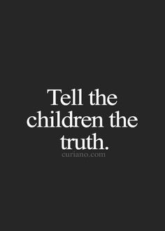 Don't lie to alienate a parent.