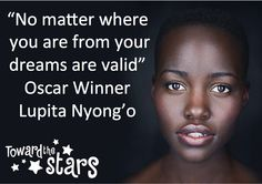 """No matter where you are from your dreams are valid"" - Oscar Winner Lupita Nyong'o"