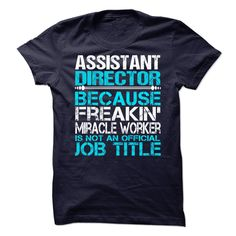 Assistant Director Because Freaking Miracle Worker Is Not An Official Job Title T-Shirt, Hoodie Assistant Director