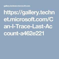 https://gallery.technet.microsoft.com/Can-I-Trace-Last-Account-a462e221