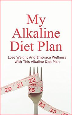 My Alkaline Diet Plan: Lose Weight And Embrace Wellness With This Alkaline Diet Plan by Catherine Jamie, http://www.amazon.com/dp/B00N3D7IFQ/ref=cm_sw_r_pi_dp_WFrbub0XPR1XQ