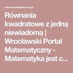 Równania kwadratowe z jedną niewiadomą   Wrocławski Portal Matematyczny -  Matematyka jest ciekawa
