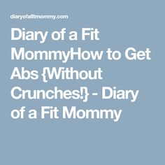 Diary of a Fit MommyHow to Get Abs {Without Crunches!} - Diary of a Fit Mommy